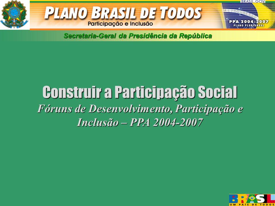 Secretaria-Geral da Presidência da República IDÉIAS FORÇA: - Planejar o Brasil ouvindo a sociedade; - Agenda de desenvolvimento conjugada com a agenda de estabilidade; - Compromisso de campanha: planejamento de longo prazo; - Contrato social das diretrizes de desenvolvimento.
