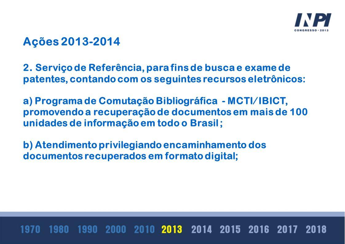 Ações 2013-2014 c) Manutenção e ampliação do acesso ao Portal Periódicos CAPES (2006 – 9 bases 2013 – 12 bases), contendo textos integrais de documentos, pertencentes bases de dados de grande impacto na comunidade científica e tecnológica e com considerável número de títulos apontados pela OMPI, para fins dos procedimentos das Autoridades Internacionais de Busca (ISA) e de Exame Preliminar (IPEA).