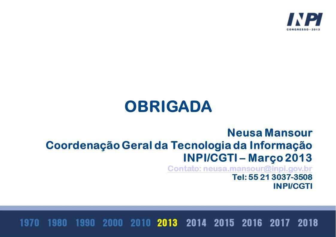OBRIGADA Neusa Mansour Coordenação Geral da Tecnologia da Informação INPI/CGTI – Março 2013 Contato: neusa.mansour@inpi.gov.br Tel: 55 21 3037-3508 IN