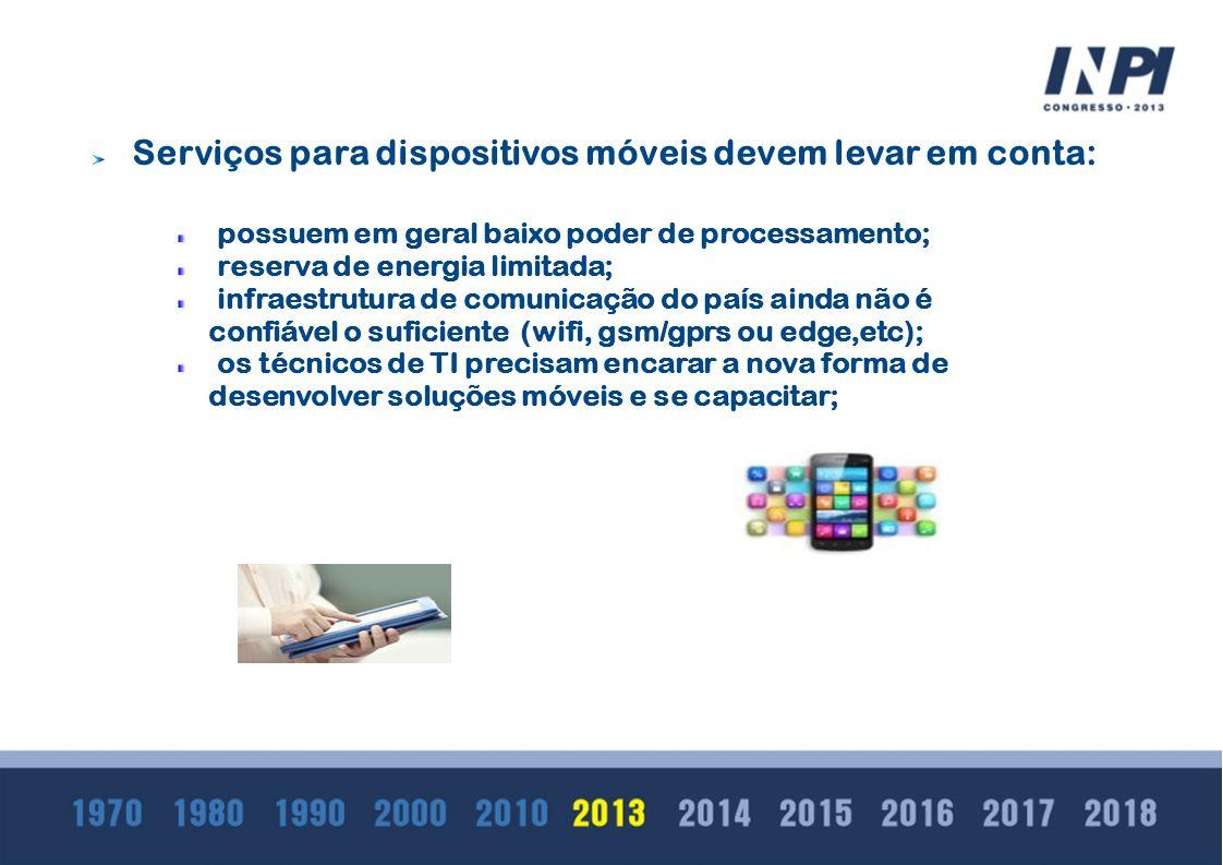 Serviços para dispositivos móveis devem levar em conta: possuem em geral baixo poder de processamento; reserva de energia limitada; infraestrutura de