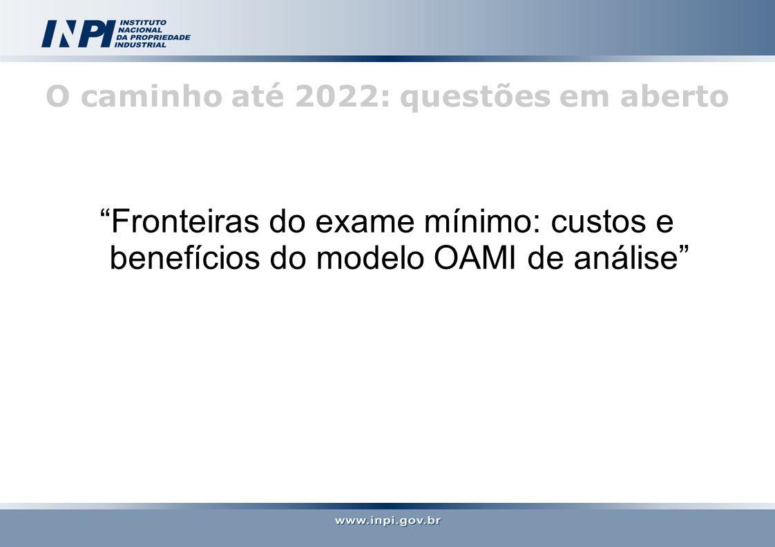 O caminho até 2022: questões em aberto Fronteiras do exame mínimo: custos e benefícios do modelo OAMI de análise