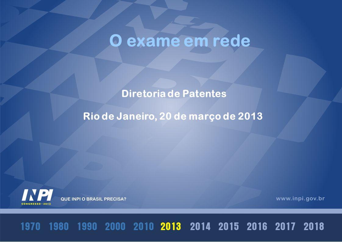 Diretoria de Patentes Rio de Janeiro, 20 de março de 2013 O exame em rede