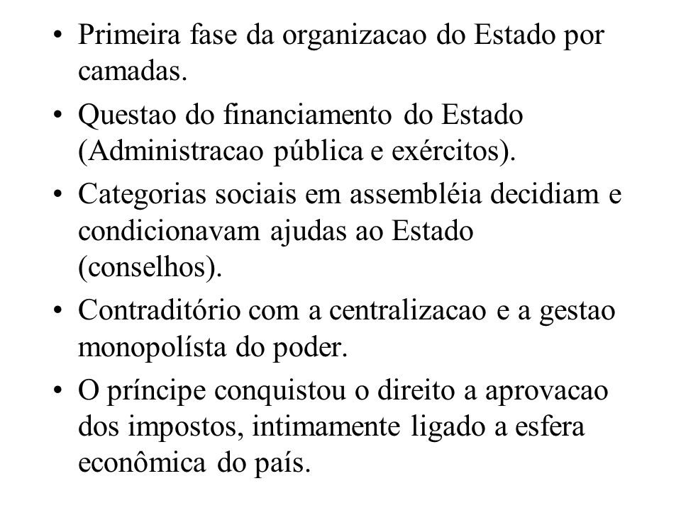 Primeira fase da organizacao do Estado por camadas. Questao do financiamento do Estado (Administracao pública e exércitos). Categorias sociais em asse