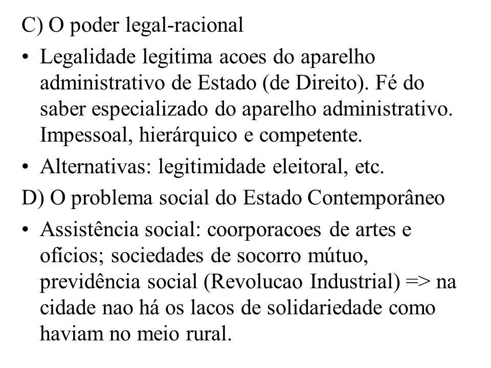 C) O poder legal-racional Legalidade legitima acoes do aparelho administrativo de Estado (de Direito). Fé do saber especializado do aparelho administr