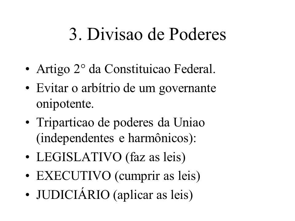 3. Divisao de Poderes Artigo 2° da Constituicao Federal. Evitar o arbítrio de um governante onipotente. Triparticao de poderes da Uniao (independentes