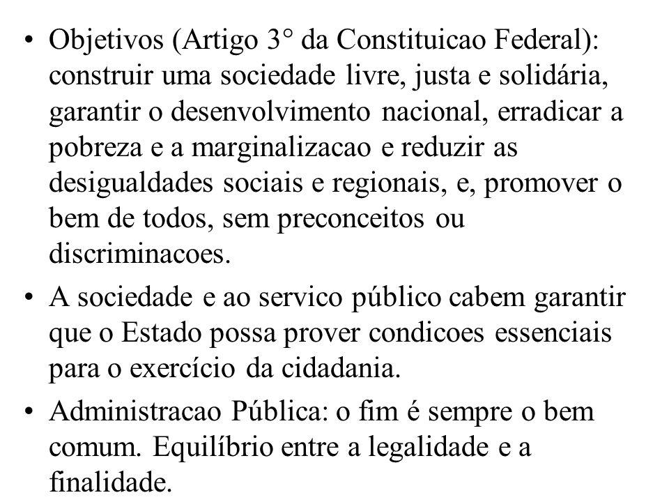 Objetivos (Artigo 3° da Constituicao Federal): construir uma sociedade livre, justa e solidária, garantir o desenvolvimento nacional, erradicar a pobr