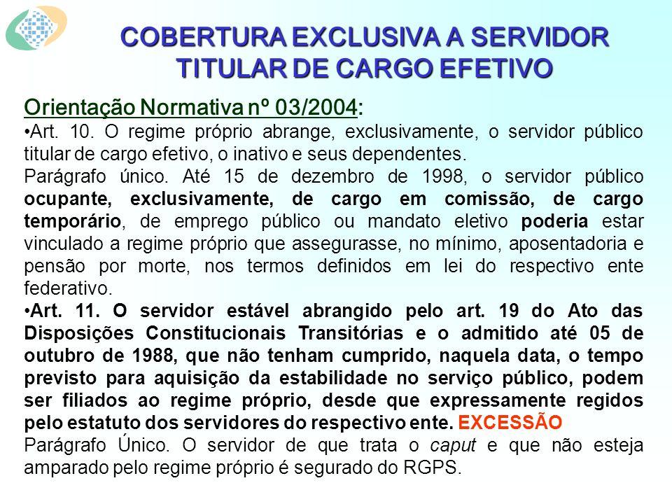 Orientação Normativa nº 03/2004: Art. 10. O regime próprio abrange, exclusivamente, o servidor público titular de cargo efetivo, o inativo e seus depe