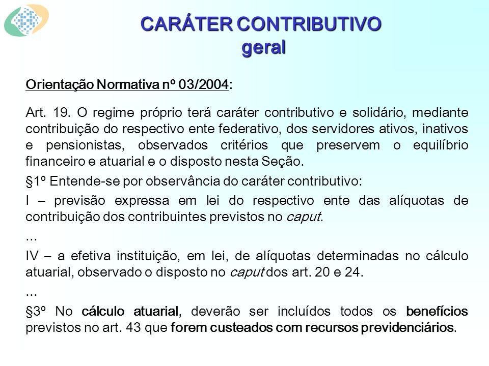 CARÁTER CONTRIBUTIVO geral Orientação Normativa nº 03/2004: Art. 19. O regime próprio terá caráter contributivo e solidário, mediante contribuição do