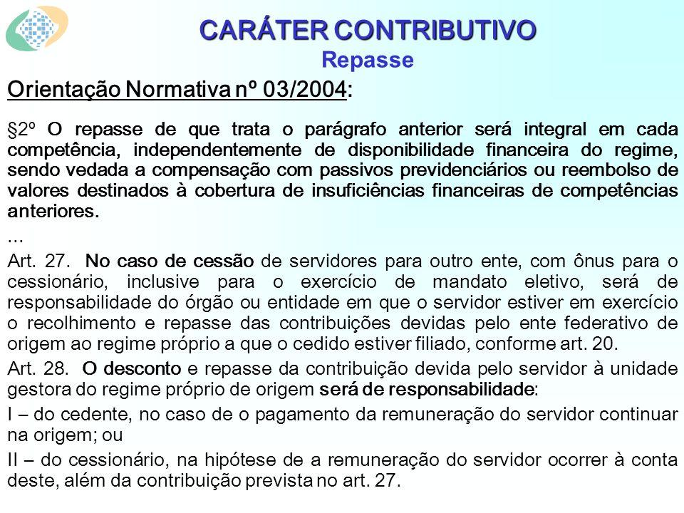 CARÁTER CONTRIBUTIVO CARÁTER CONTRIBUTIVO Repasse Orientação Normativa nº 03/2004: §2º O repasse de que trata o parágrafo anterior será integral em ca
