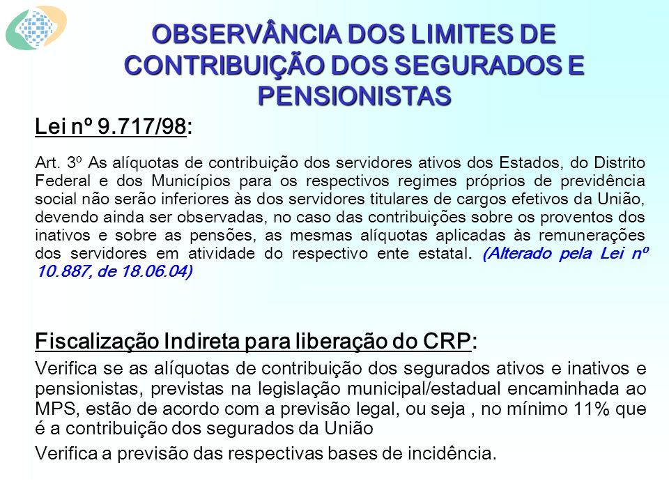 OBSERVÂNCIA DOS LIMITES DE CONTRIBUIÇÃO DOS SEGURADOS E PENSIONISTAS Lei nº 9.717/98: Art.