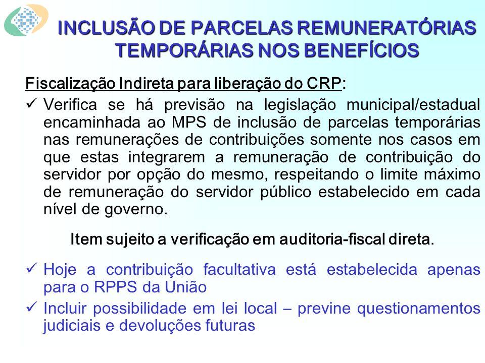 INCLUSÃO DE PARCELAS REMUNERATÓRIAS TEMPORÁRIAS NOS BENEFÍCIOS Fiscalização Indireta para liberação do CRP: Verifica se há previsão na legislação muni