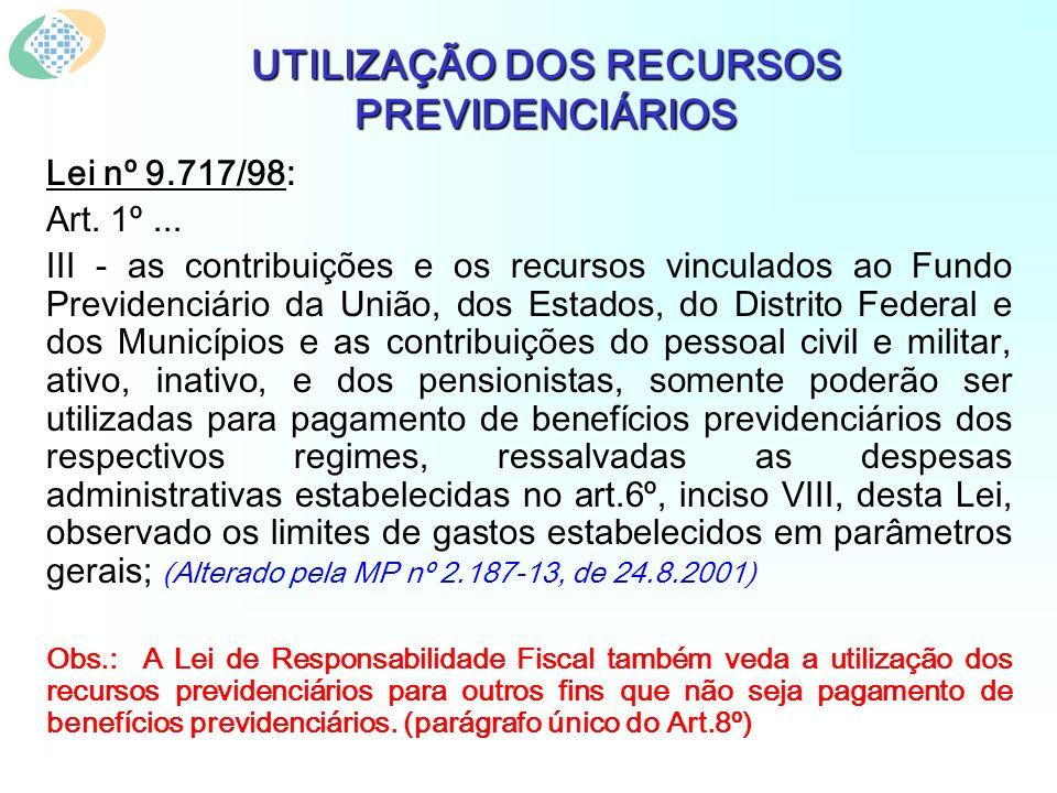 UTILIZAÇÃO DOS RECURSOS PREVIDENCIÁRIOS Lei nº 9.717/98: Art. 1º... III - as contribuições e os recursos vinculados ao Fundo Previdenciário da União,