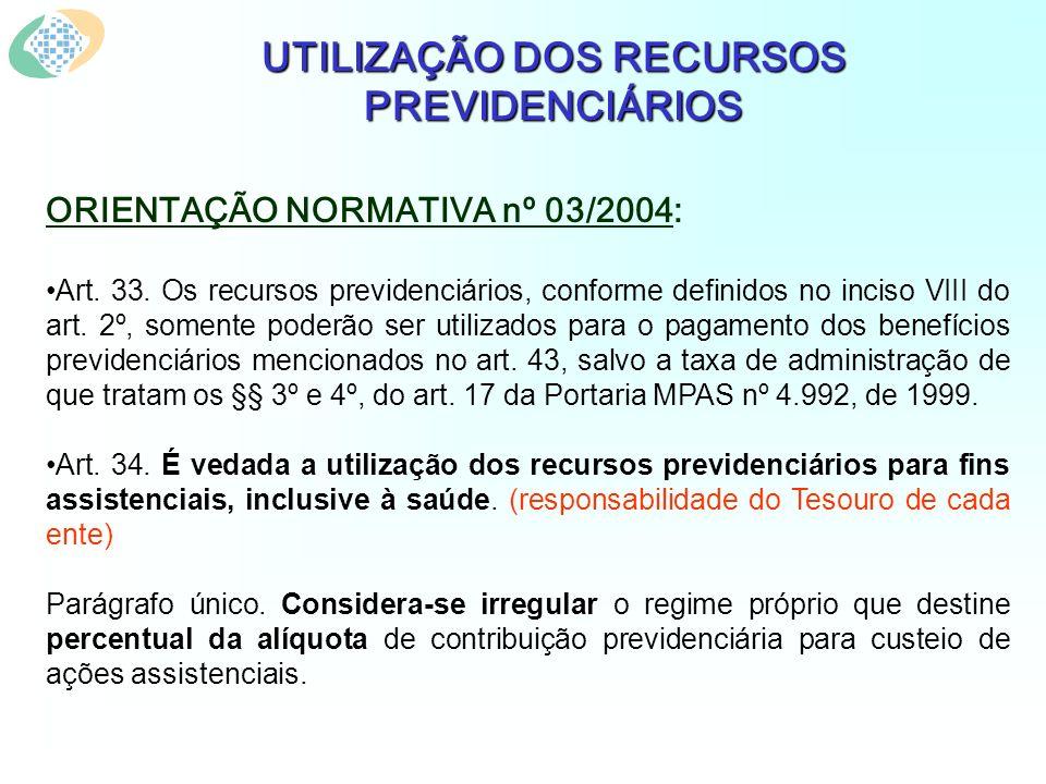 UTILIZAÇÃO DOS RECURSOS PREVIDENCIÁRIOS ORIENTAÇÃO NORMATIVA nº 03/2004: Art. 33. Os recursos previdenciários, conforme definidos no inciso VIII do ar