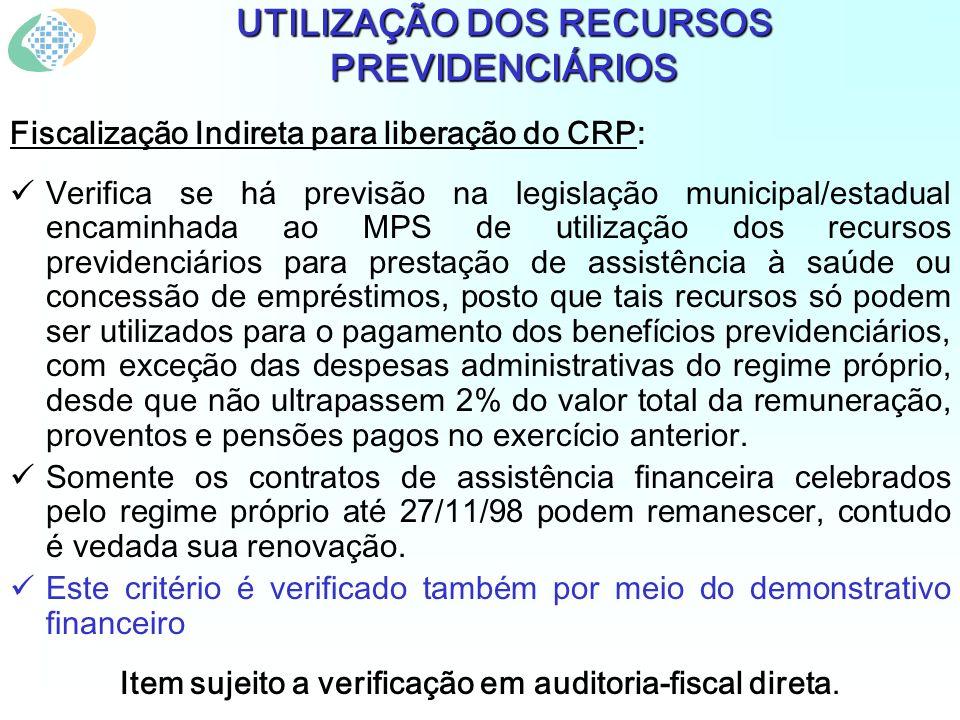 UTILIZAÇÃO DOS RECURSOS PREVIDENCIÁRIOS Fiscalização Indireta para liberação do CRP: Verifica se há previsão na legislação municipal/estadual encaminh