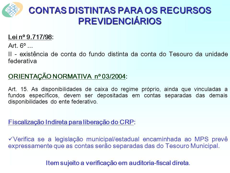 CONTAS DISTINTAS PARA OS RECURSOS PREVIDENCIÁRIOS Lei nº 9.717/98: Art. 6º... II - existência de conta do fundo distinta da conta do Tesouro da unidad