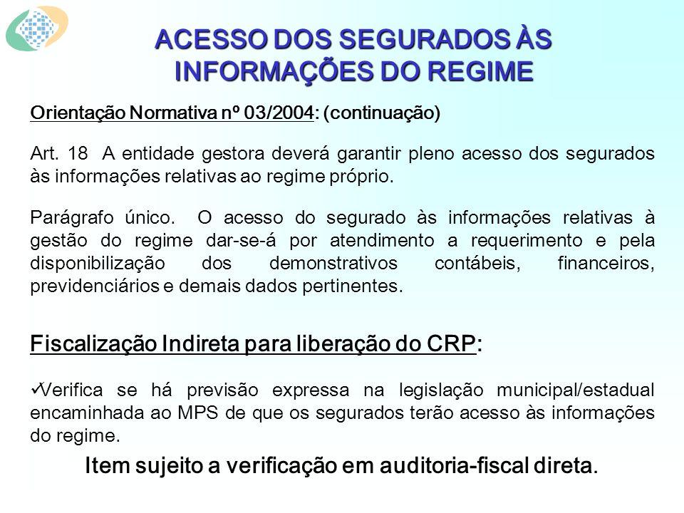 ACESSO DOS SEGURADOS ÀS INFORMAÇÕES DO REGIME Orientação Normativa nº 03/2004: (continuação) Art.