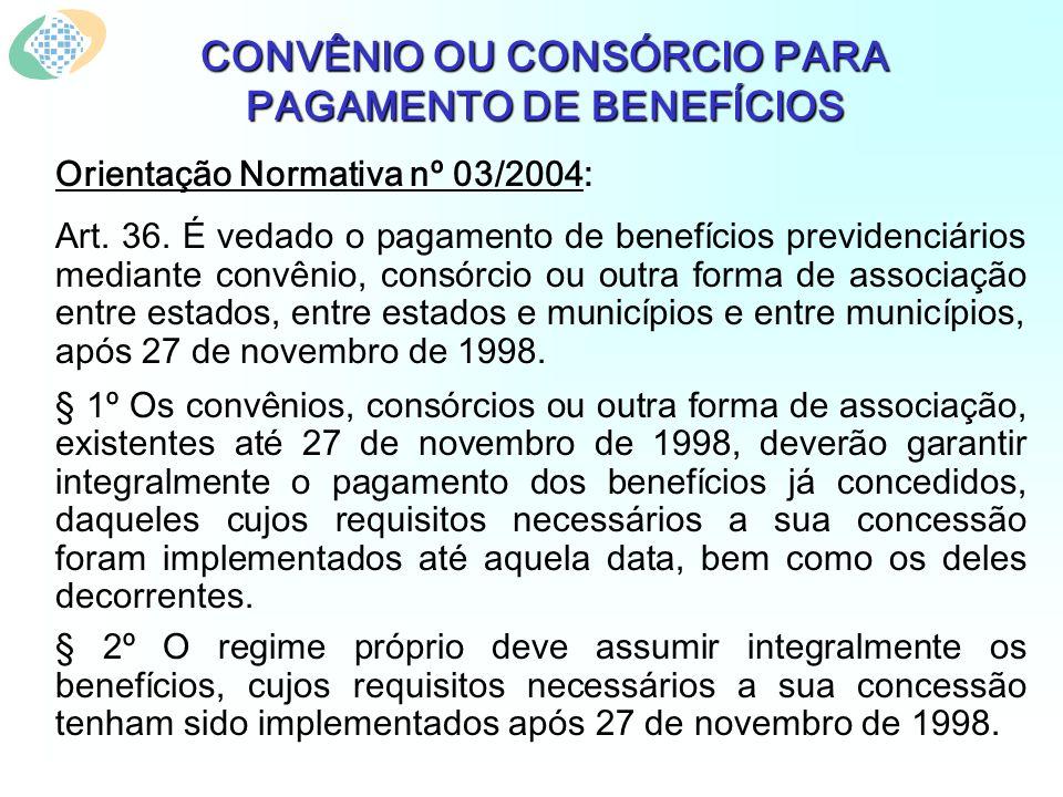 CONVÊNIO OU CONSÓRCIO PARA PAGAMENTO DE BENEFÍCIOS Orientação Normativa nº 03/2004: Art. 36. É vedado o pagamento de benefícios previdenciários median