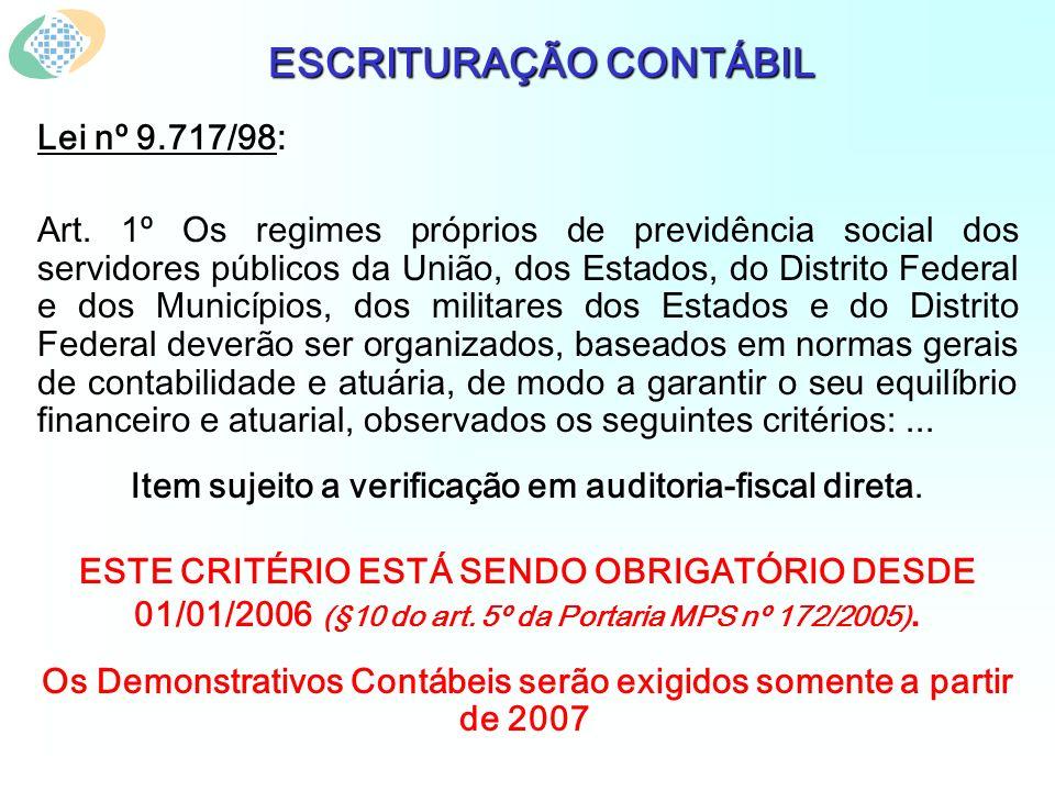 ESCRITURAÇÃO CONTÁBIL Lei nº 9.717/98: Art. 1º Os regimes próprios de previdência social dos servidores públicos da União, dos Estados, do Distrito Fe