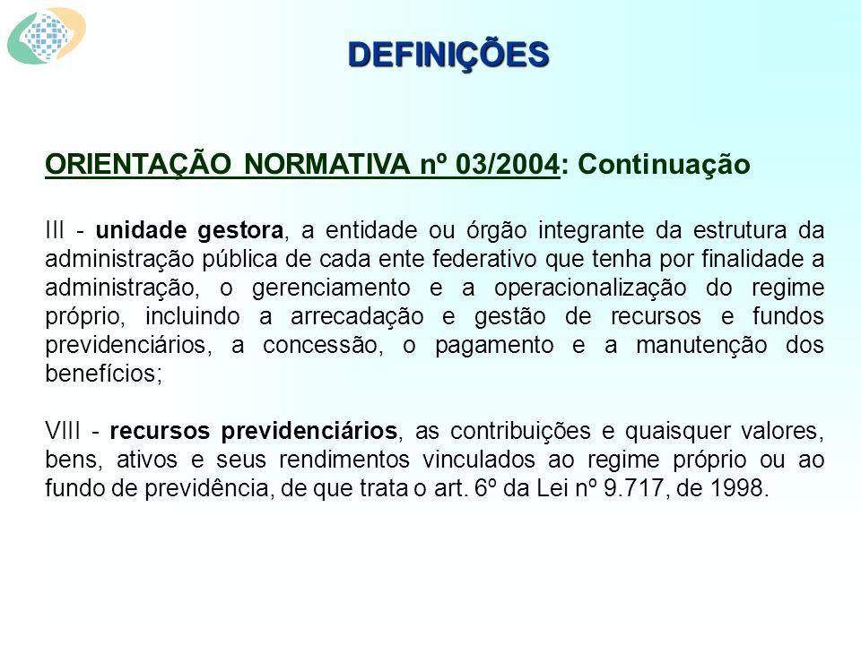 DEFINIÇÕES ORIENTAÇÃO NORMATIVA nº 03/2004: Continuação III - unidade gestora, a entidade ou órgão integrante da estrutura da administração pública de