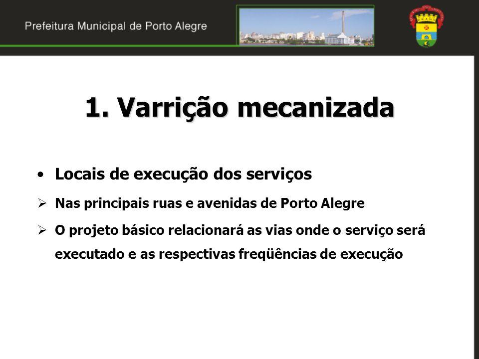 1. Varrição mecanizada Locais de execução dos serviços Nas principais ruas e avenidas de Porto Alegre O projeto básico relacionará as vias onde o serv