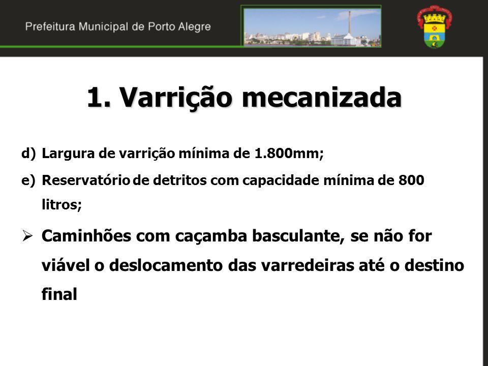 1. Varrição mecanizada d)Largura de varrição mínima de 1.800mm; e)Reservatório de detritos com capacidade mínima de 800 litros; Caminhões com caçamba