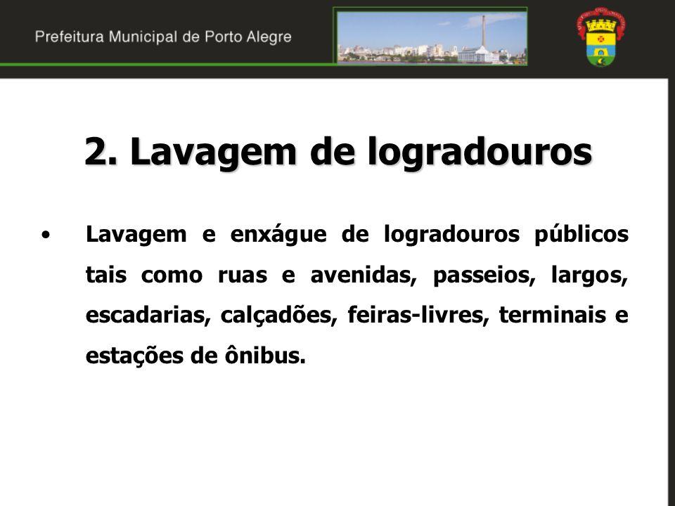 2. Lavagem de logradouros Lavagem e enxágue de logradouros públicos tais como ruas e avenidas, passeios, largos, escadarias, calçadões, feiras-livres,