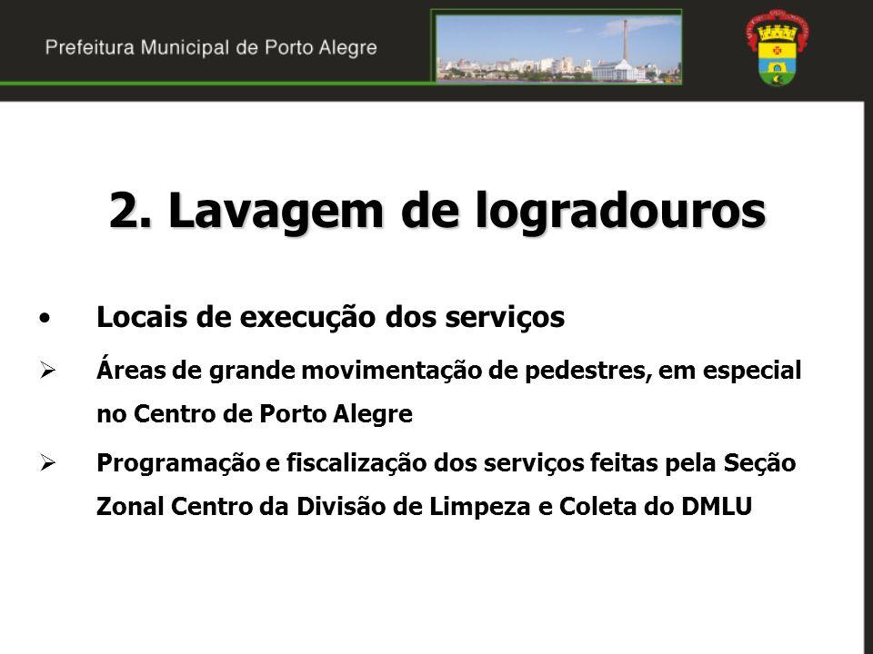 2. Lavagem de logradouros Locais de execução dos serviços Áreas de grande movimentação de pedestres, em especial no Centro de Porto Alegre Programação