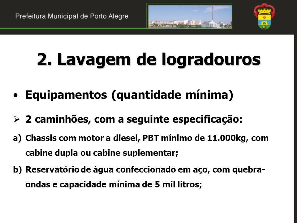 2. Lavagem de logradouros Equipamentos (quantidade mínima) 2 caminhões, com a seguinte especificação: a)Chassis com motor a diesel, PBT mínimo de 11.0