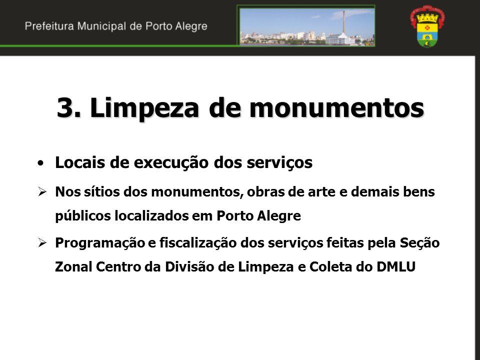 3. Limpeza de monumentos Locais de execução dos serviços Nos sítios dos monumentos, obras de arte e demais bens públicos localizados em Porto Alegre P