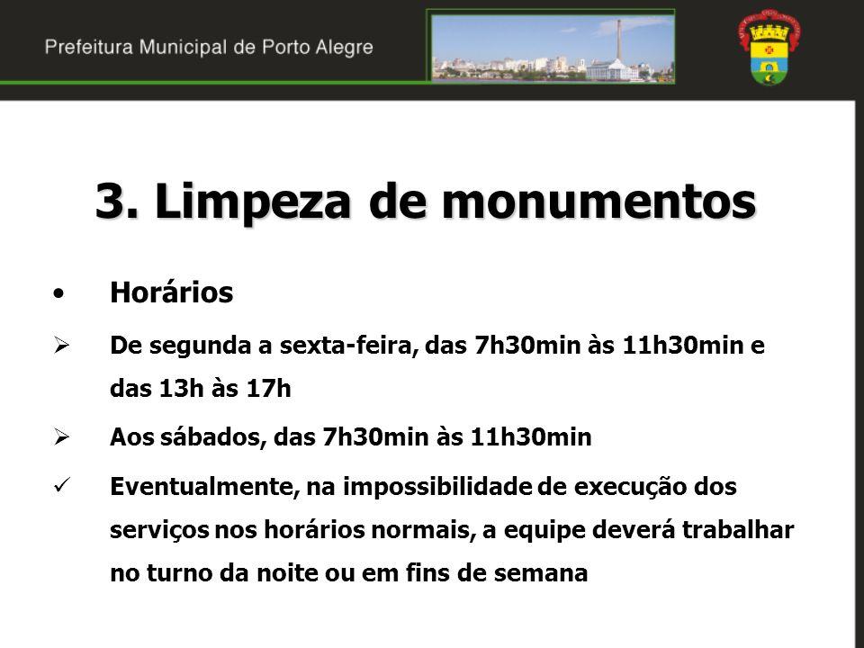 3. Limpeza de monumentos Horários De segunda a sexta-feira, das 7h30min às 11h30min e das 13h às 17h Aos sábados, das 7h30min às 11h30min Eventualment