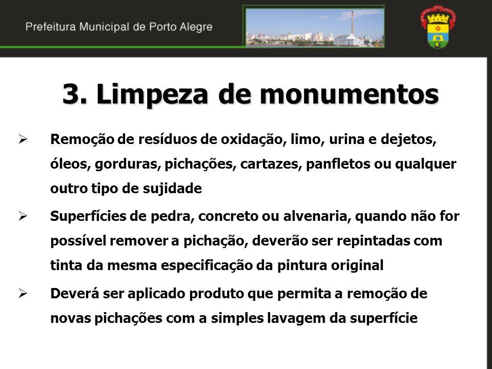 3. Limpeza de monumentos Remoção de resíduos de oxidação, limo, urina e dejetos, óleos, gorduras, pichações, cartazes, panfletos ou qualquer outro tip