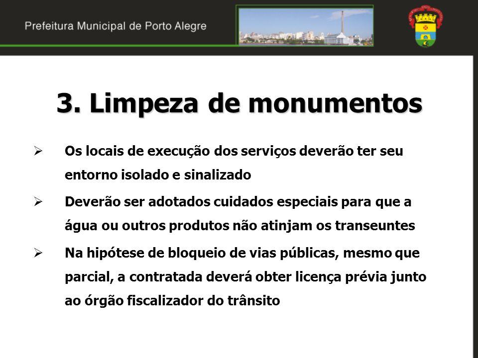 3. Limpeza de monumentos Os locais de execução dos serviços deverão ter seu entorno isolado e sinalizado Deverão ser adotados cuidados especiais para