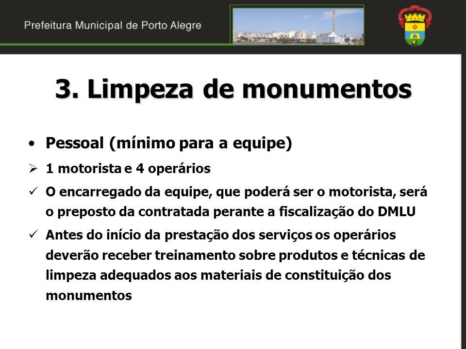 3. Limpeza de monumentos Pessoal (mínimo para a equipe) 1 motorista e 4 operários O encarregado da equipe, que poderá ser o motorista, será o preposto