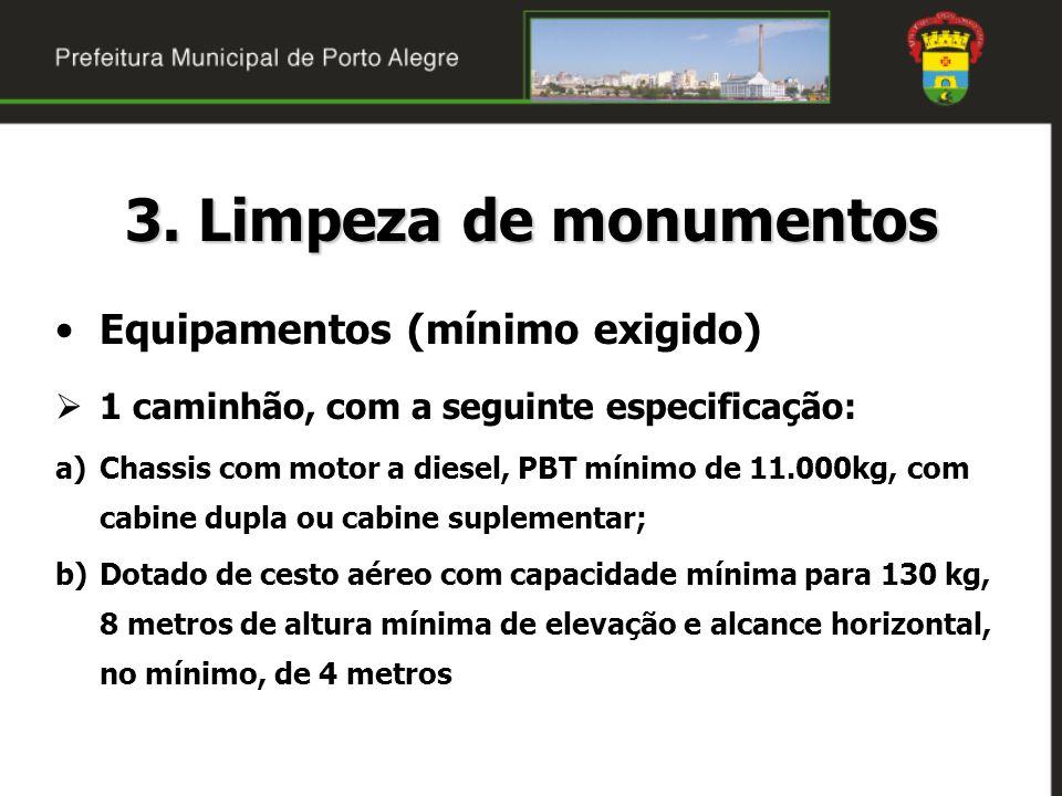 3. Limpeza de monumentos Equipamentos (mínimo exigido) 1 caminhão, com a seguinte especificação: a)Chassis com motor a diesel, PBT mínimo de 11.000kg,