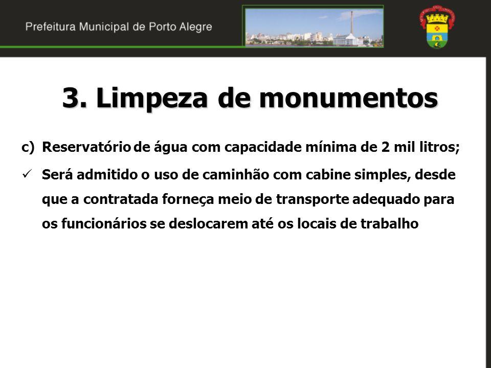 3. Limpeza de monumentos c)Reservatório de água com capacidade mínima de 2 mil litros; Será admitido o uso de caminhão com cabine simples, desde que a