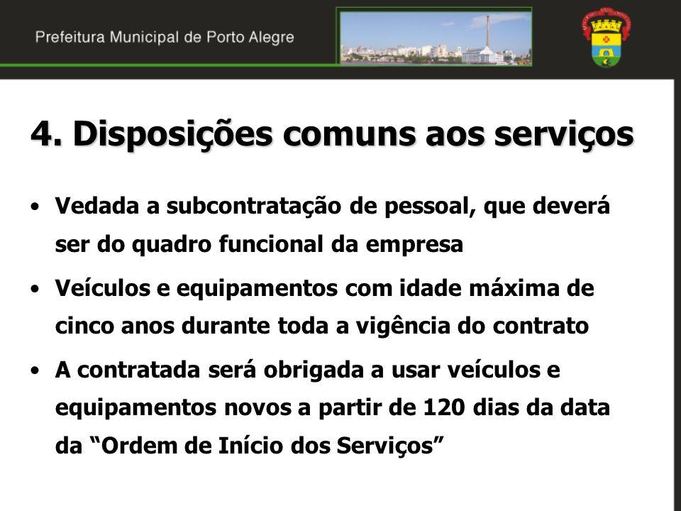 4. Disposições comuns aos serviços Vedada a subcontratação de pessoal, que deverá ser do quadro funcional da empresa Veículos e equipamentos com idade