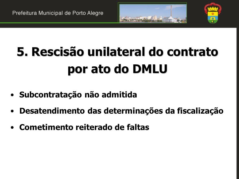 5. Rescisão unilateral do contrato por ato do DMLU Subcontratação não admitida Desatendimento das determinações da fiscalização Cometimento reiterado