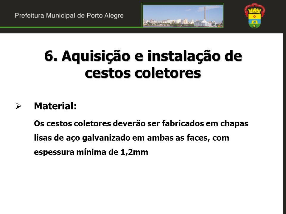 Material: Os cestos coletores deverão ser fabricados em chapas lisas de aço galvanizado em ambas as faces, com espessura mínima de 1,2mm