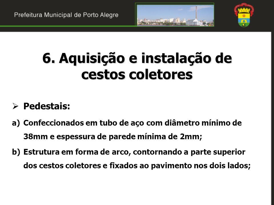 6. Aquisição e instalação de cestos coletores Pedestais: a)Confeccionados em tubo de aço com diâmetro mínimo de 38mm e espessura de parede mínima de 2