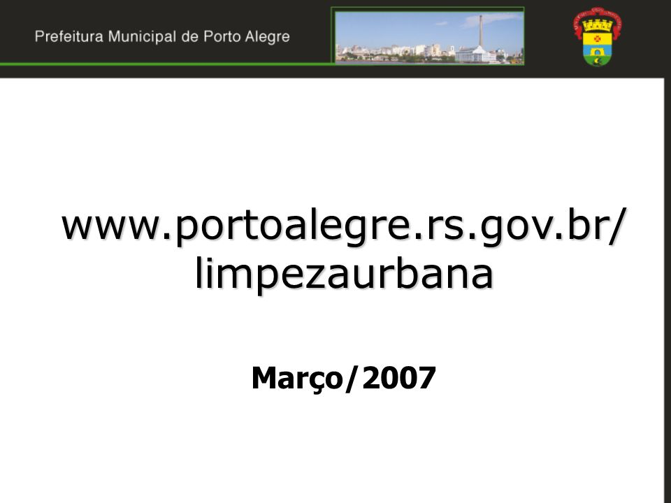 www.portoalegre.rs.gov.br/ limpezaurbana www.portoalegre.rs.gov.br/ limpezaurbana Março/2007