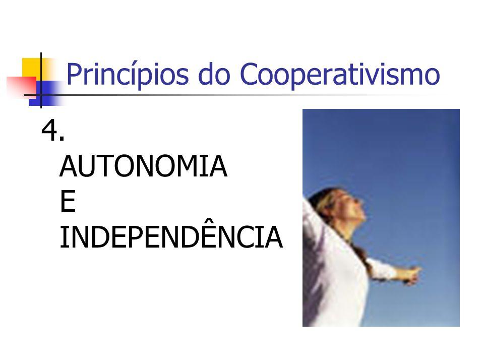 Princípios do Cooperativismo 4. AUTONOMIA E INDEPENDÊNCIA