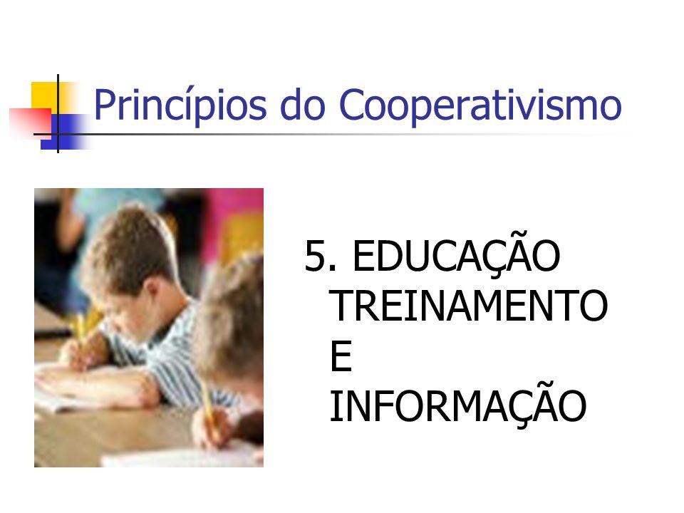 Princípios do Cooperativismo 5. EDUCAÇÃO TREINAMENTO E INFORMAÇÃO