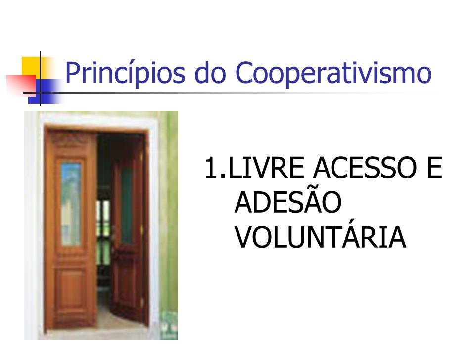 Princípios do Cooperativismo 1.LIVRE ACESSO E ADESÃO VOLUNTÁRIA