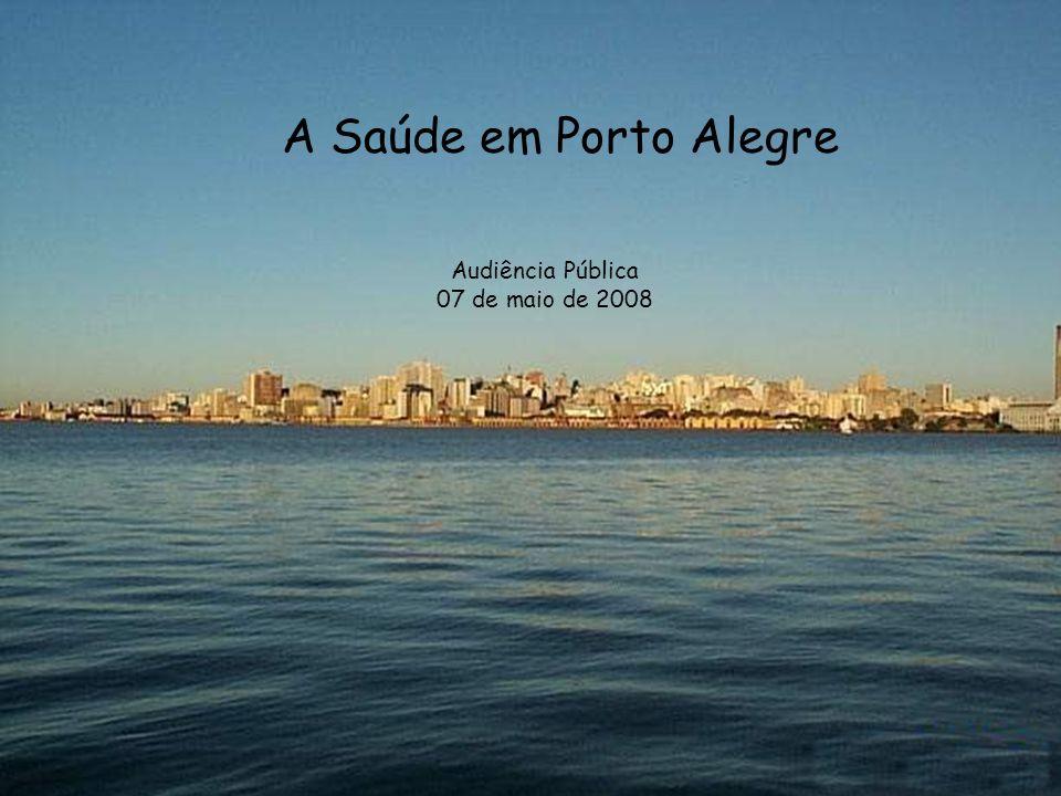 1 A Saúde em Porto Alegre Audiência Pública 07 de maio de 2008