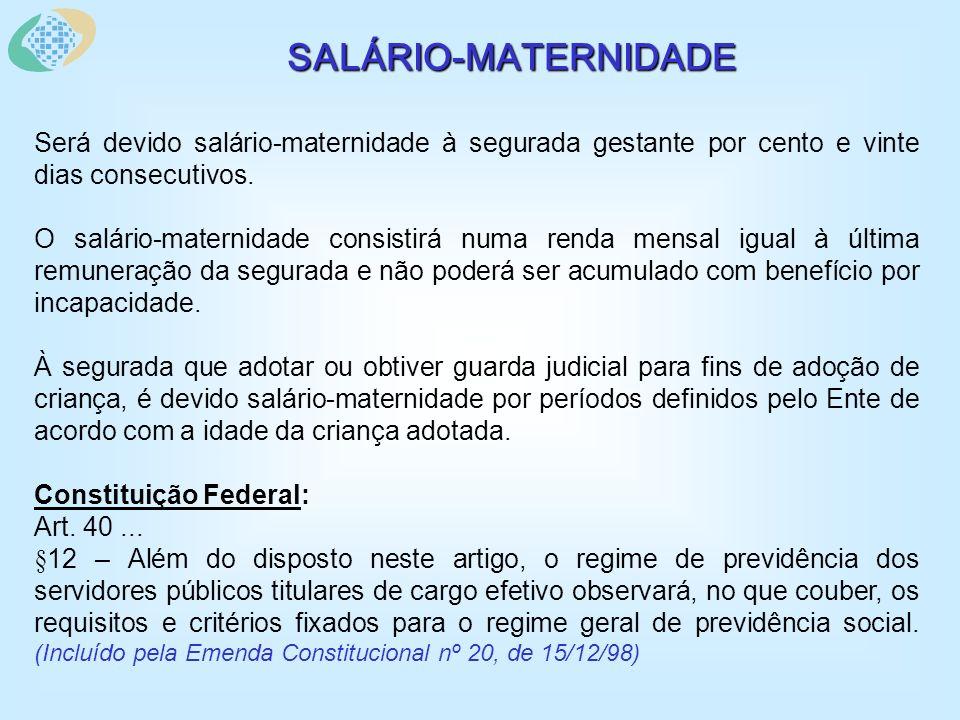 SALÁRIO-MATERNIDADE Será devido salário-maternidade à segurada gestante por cento e vinte dias consecutivos.