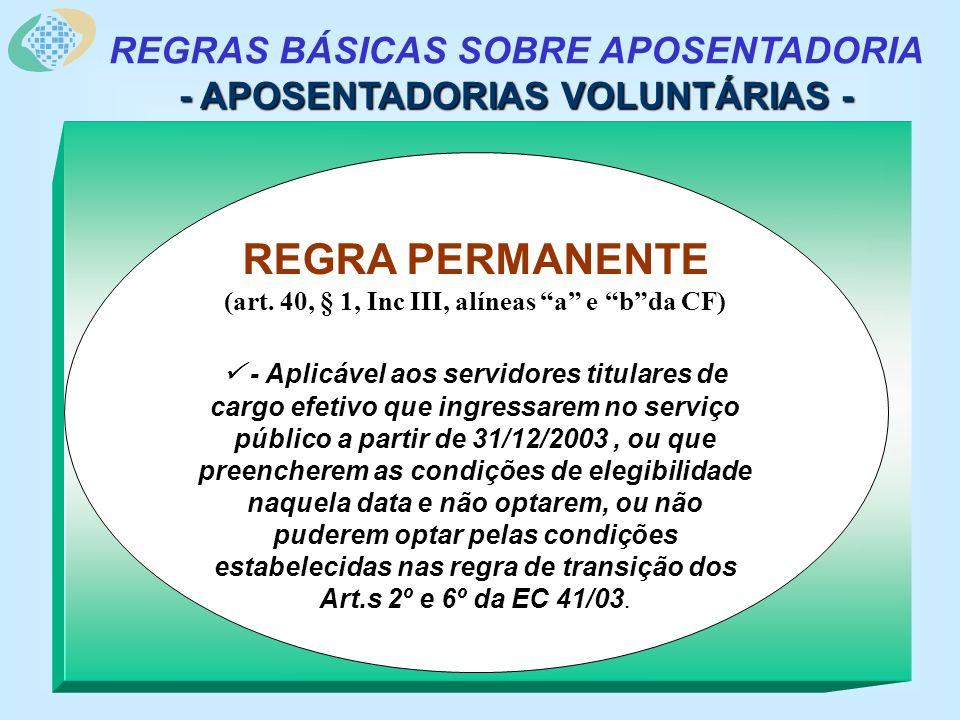 REGRAS BÁSICAS SOBRE APOSENTADORIA - APOSENTADORIAS VOLUNTÁRIAS - REGRA PERMANENTE (art.