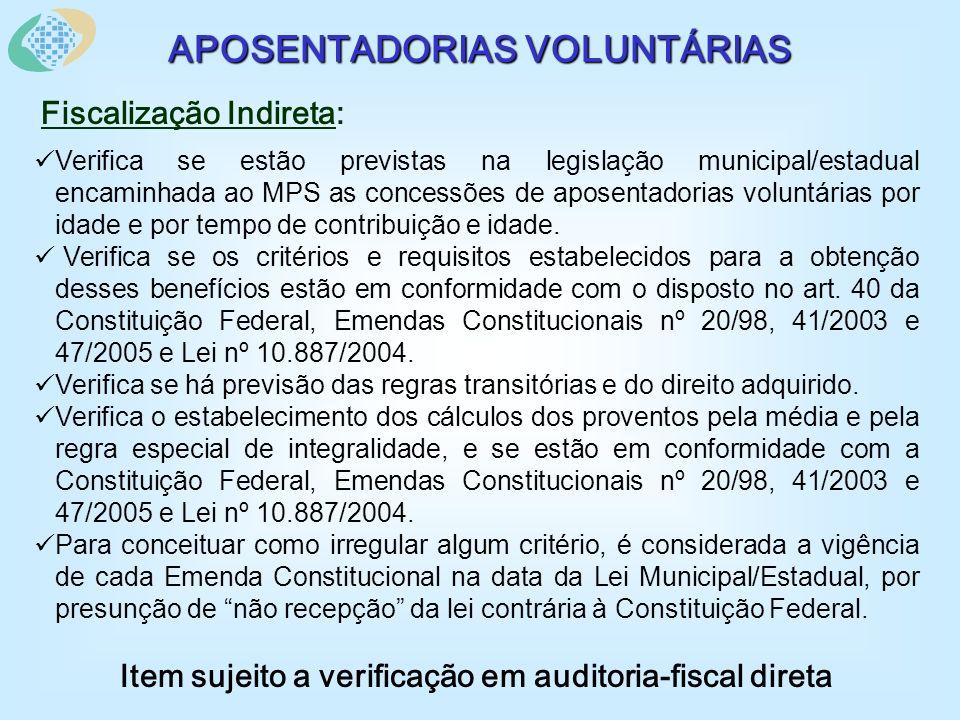 APOSENTADORIAS VOLUNTÁRIAS Fiscalização Indireta: Verifica se estão previstas na legislação municipal/estadual encaminhada ao MPS as concessões de aposentadorias voluntárias por idade e por tempo de contribuição e idade.