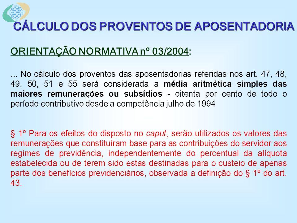 CÁLCULO DOS PROVENTOS DE APOSENTADORIA ORIENTAÇÃO NORMATIVA nº 03/2004:...