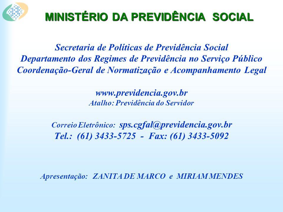 MINISTÉRIO DA PREVIDÊNCIA SOCIAL Secretaria de Políticas de Previdência Social Departamento dos Regimes de Previdência no Serviço Público Coordenação-Geral de Normatização e Acompanhamento Legal www.previdencia.gov.br Atalho: Previdência do Servidor Correio Eletrônico: sps.cgfal@previdencia.gov.br Tel.: (61) 3433-5725 - Fax: (61) 3433-5092 Apresentação: ZANITA DE MARCO e MIRIAM MENDES