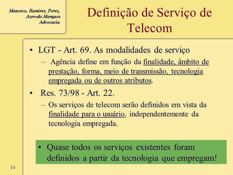 10 Definição de Serviço de Telecom LGT - Art. 69. As modalidades de serviço – Agência define em função da finalidade, âmbito de prestação, forma, meio